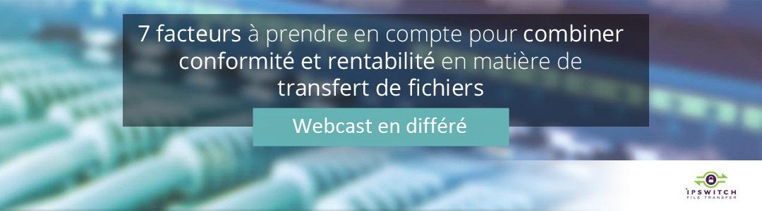 Webcast : 7 facteurs à prendre en compte pour combiner conformité et rentabilité en matière de transfert de fichiers