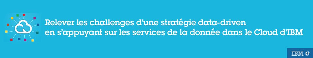 Webcast : Relever les challenges d'une stratégie data-driven en s'appuyant sur les services de la donnée dans le Cloud d'IBM